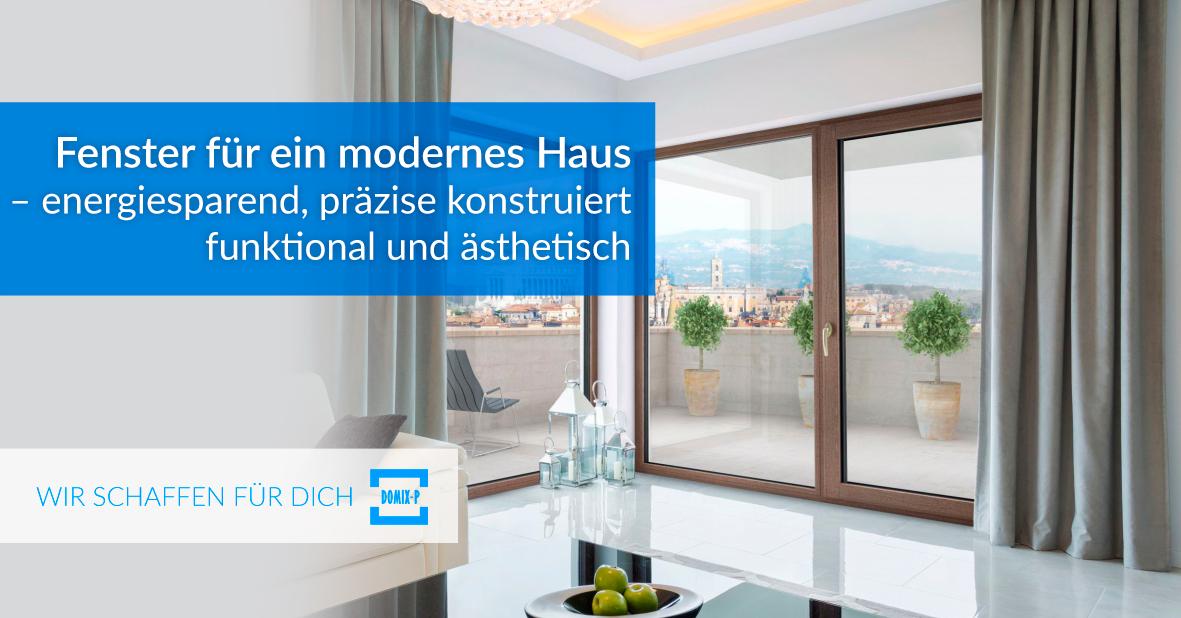 Fenster Für Ein Modernes Haus – Energiesparend, Präzise Konstruiert, Funktional Und ästhetisch